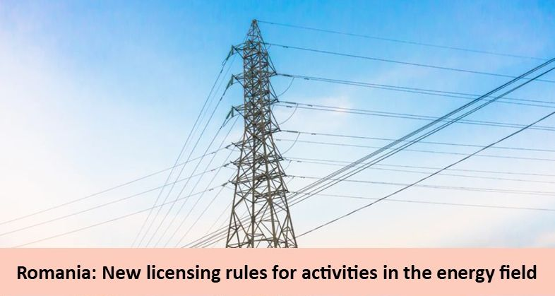 Romania: new licensing rules for activities in the energy field